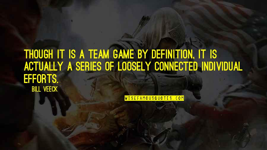 Definition Of Team Quotes By Bill Veeck: Though it is a team game by definition,