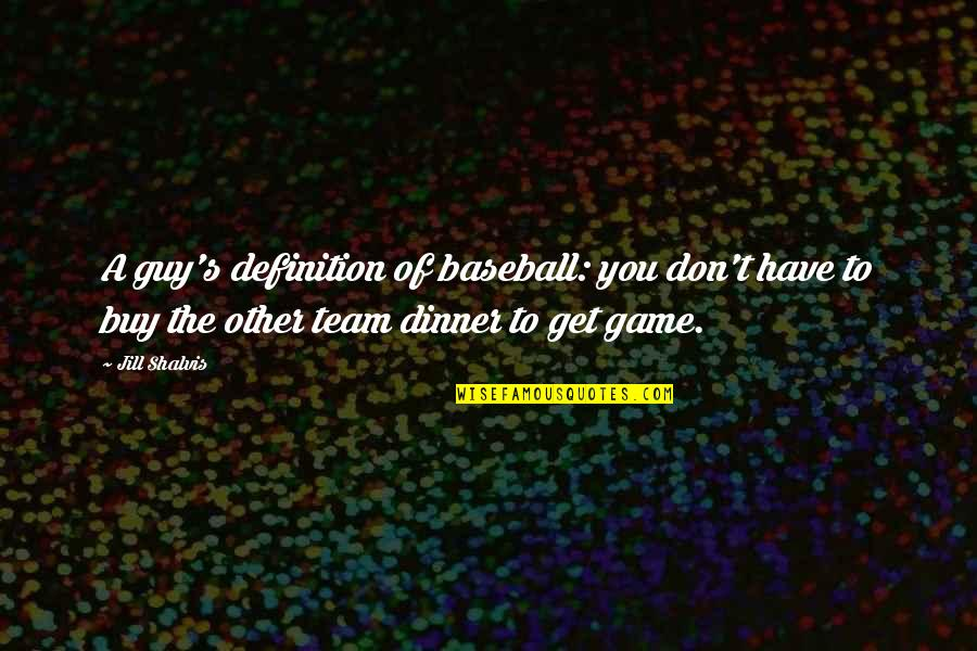 Definition Of Team Quotes By Jill Shalvis: A guy's definition of baseball: you don't have