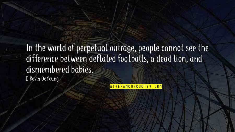 Deflated Footballs Quotes By Kevin DeYoung: In the world of perpetual outrage, people cannot