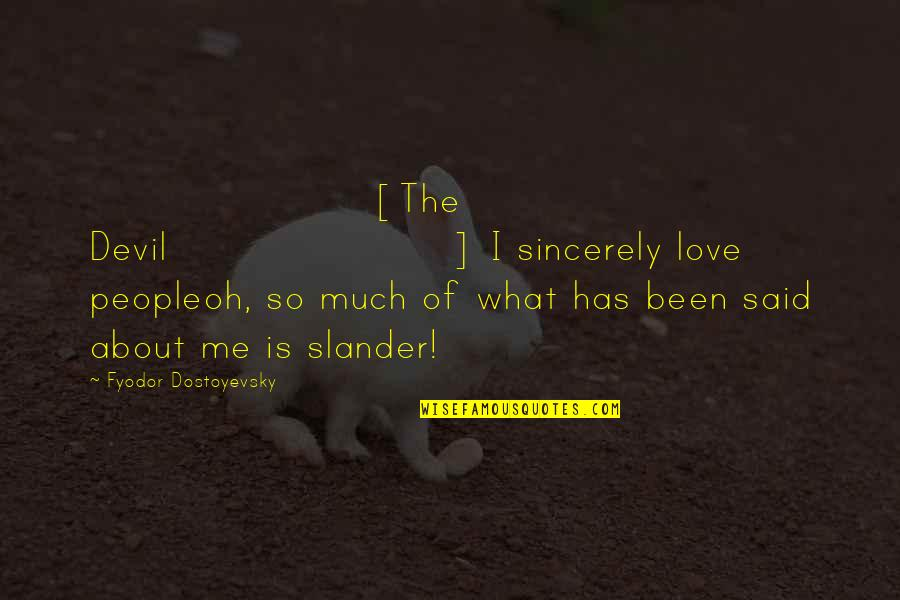 Defying Authority Quotes By Fyodor Dostoyevsky: [The Devil] I sincerely love peopleoh, so much