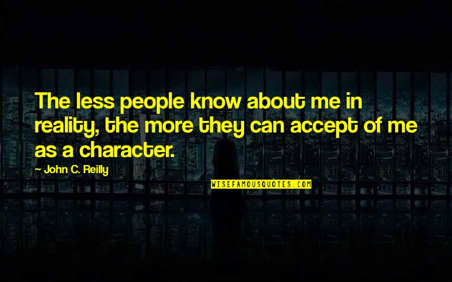 Defying Authority Quotes By John C. Reilly: The less people know about me in reality,