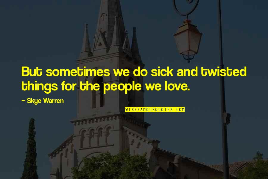 Defying Authority Quotes By Skye Warren: But sometimes we do sick and twisted things