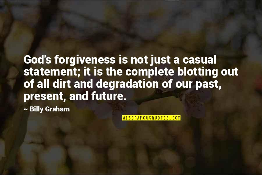 Degradation Quotes By Billy Graham: God's forgiveness is not just a casual statement;
