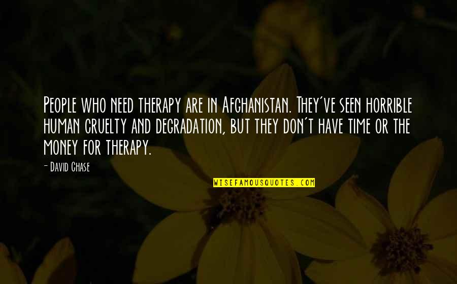 Degradation Quotes By David Chase: People who need therapy are in Afghanistan. They've