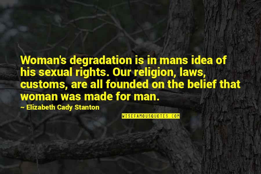 Degradation Quotes By Elizabeth Cady Stanton: Woman's degradation is in mans idea of his