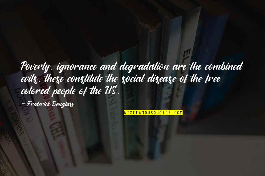 Degradation Quotes By Frederick Douglass: Poverty, ignorance and degradation are the combined evils,