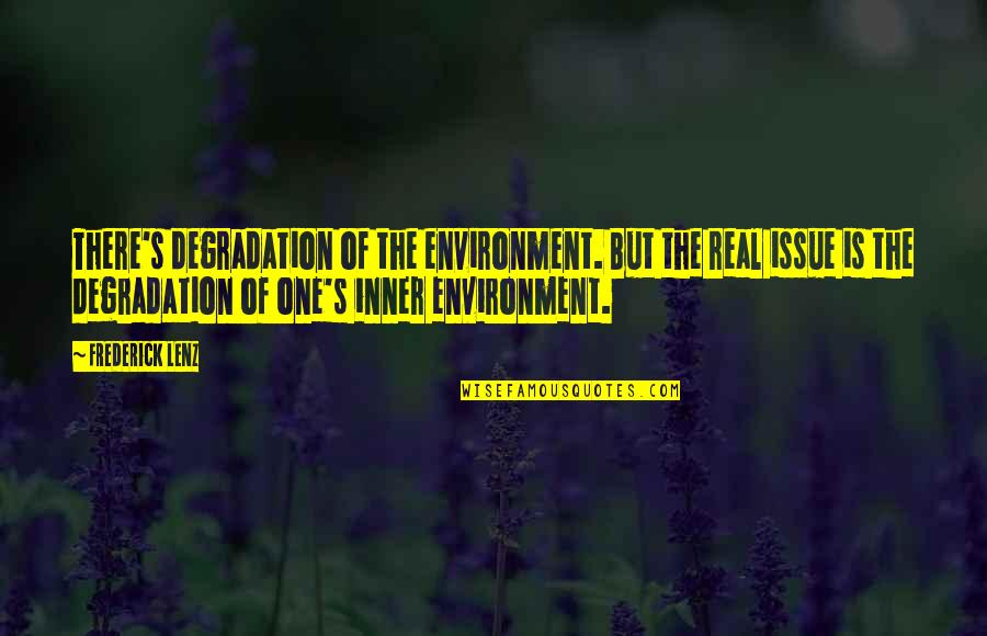 Degradation Quotes By Frederick Lenz: There's degradation of the environment. But the real