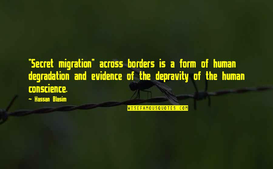 "Degradation Quotes By Hassan Blasim: ""Secret migration"" across borders is a form of"
