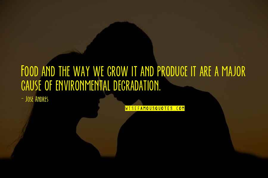 Degradation Quotes By Jose Andres: Food and the way we grow it and