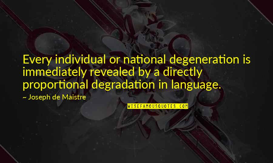 Degradation Quotes By Joseph De Maistre: Every individual or national degeneration is immediately revealed