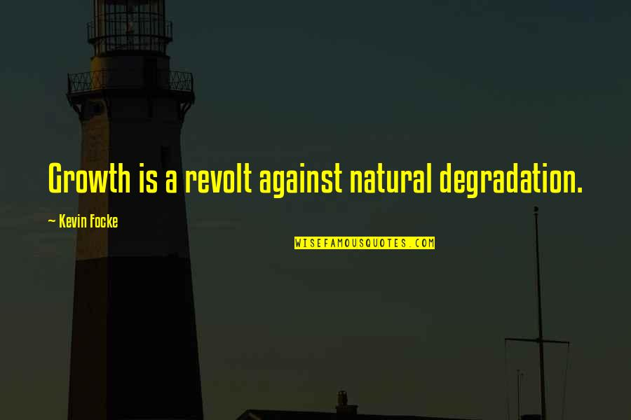 Degradation Quotes By Kevin Focke: Growth is a revolt against natural degradation.