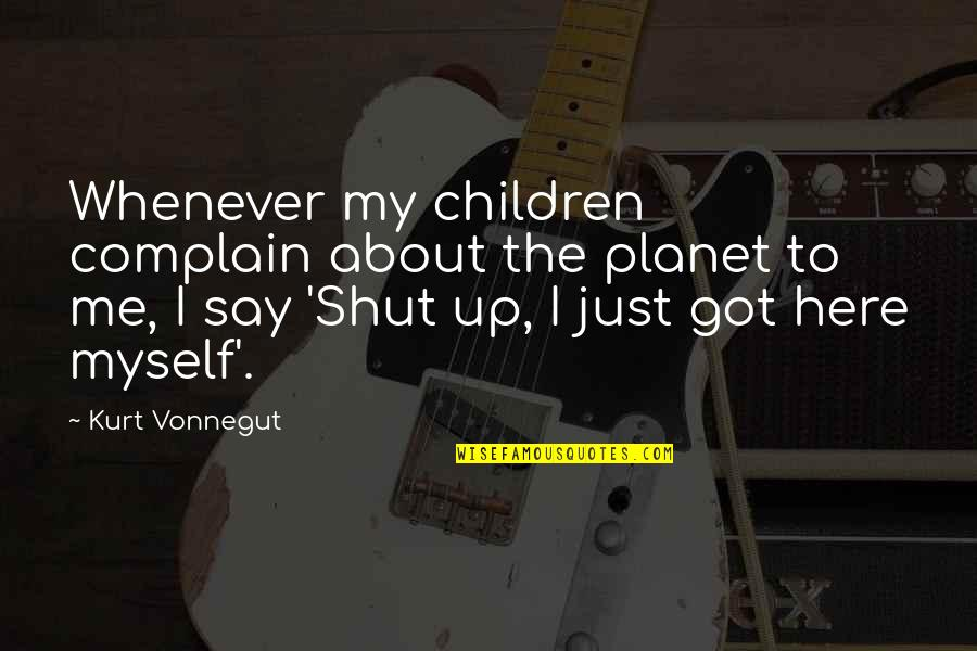 Degradation Quotes By Kurt Vonnegut: Whenever my children complain about the planet to