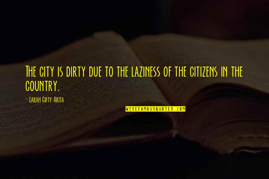 Degradation Quotes By Lailah Gifty Akita: The city is dirty due to the laziness