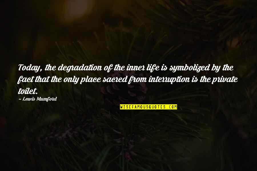 Degradation Quotes By Lewis Mumford: Today, the degradation of the inner life is