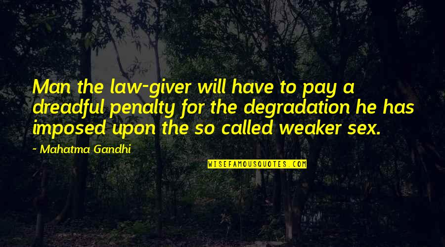 Degradation Quotes By Mahatma Gandhi: Man the law-giver will have to pay a