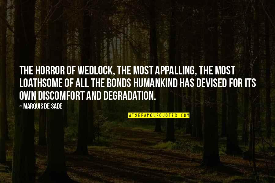 Degradation Quotes By Marquis De Sade: The horror of wedlock, the most appalling, the