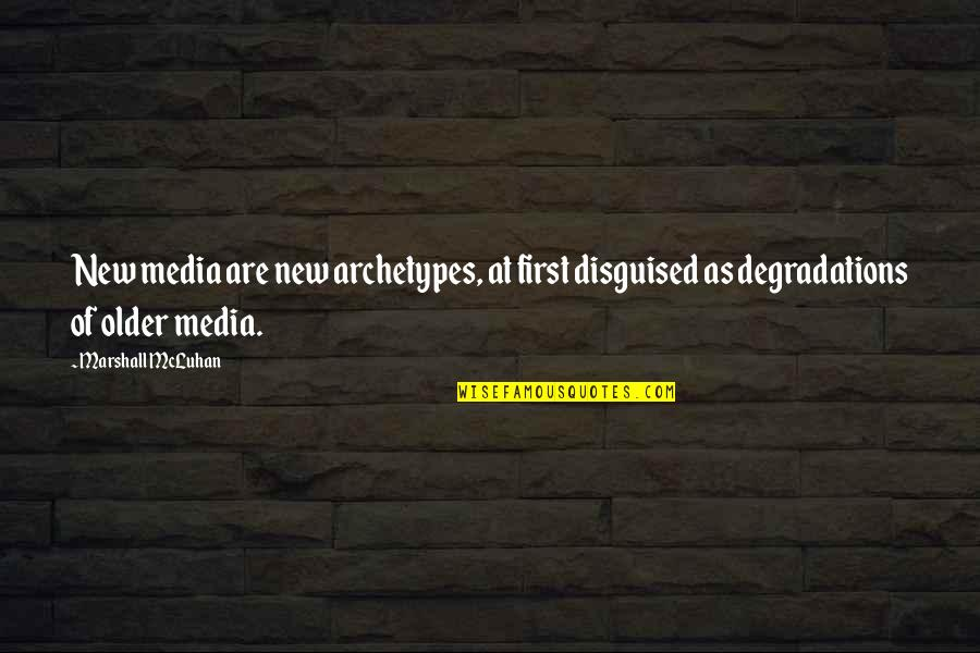 Degradation Quotes By Marshall McLuhan: New media are new archetypes, at first disguised