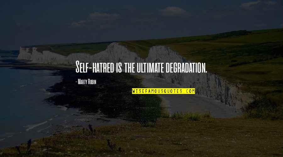 Degradation Quotes By Marty Rubin: Self-hatred is the ultimate degradation.