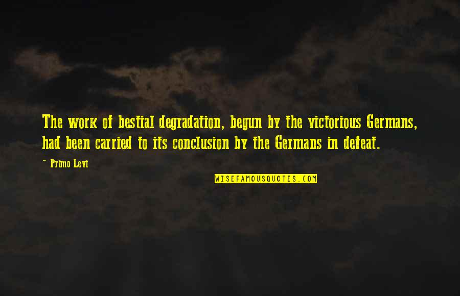 Degradation Quotes By Primo Levi: The work of bestial degradation, begun by the