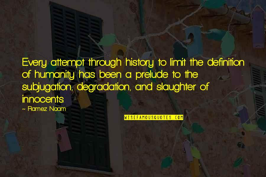 Degradation Quotes By Ramez Naam: Every attempt through history to limit the definition