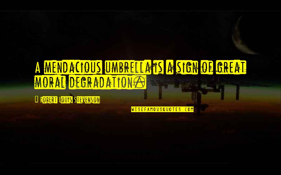 Degradation Quotes By Robert Louis Stevenson: A mendacious umbrella is a sign of great