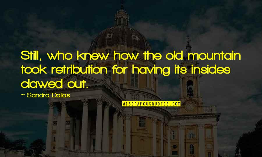 Degradation Quotes By Sandra Dallas: Still, who knew how the old mountain took