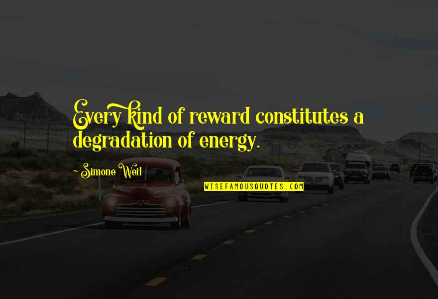 Degradation Quotes By Simone Weil: Every kind of reward constitutes a degradation of