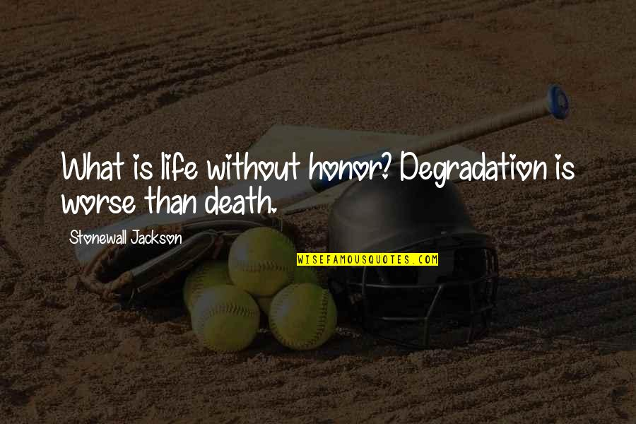 Degradation Quotes By Stonewall Jackson: What is life without honor? Degradation is worse