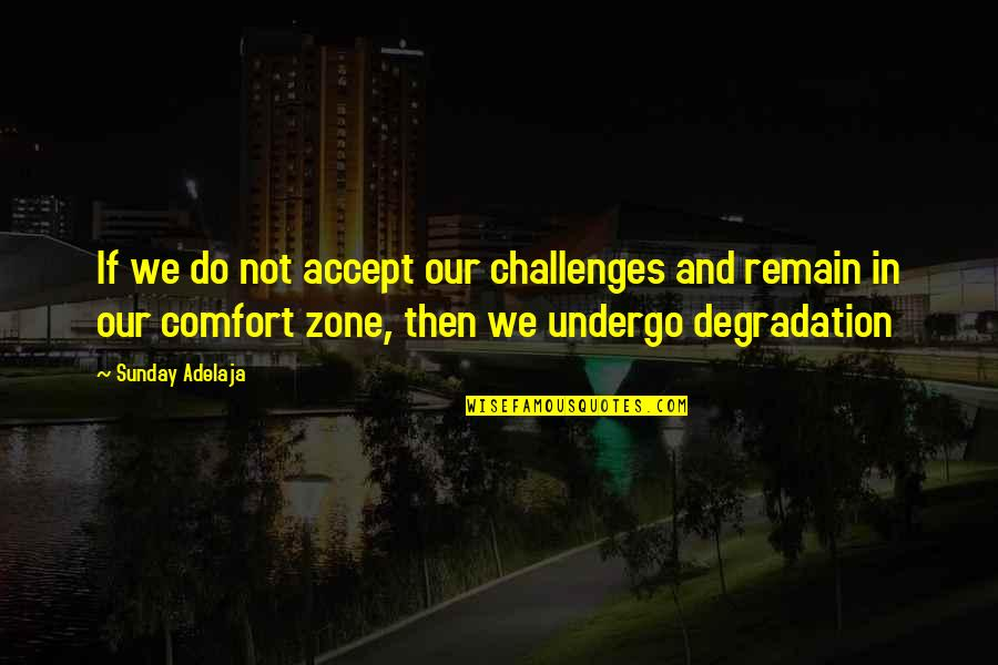 Degradation Quotes By Sunday Adelaja: If we do not accept our challenges and