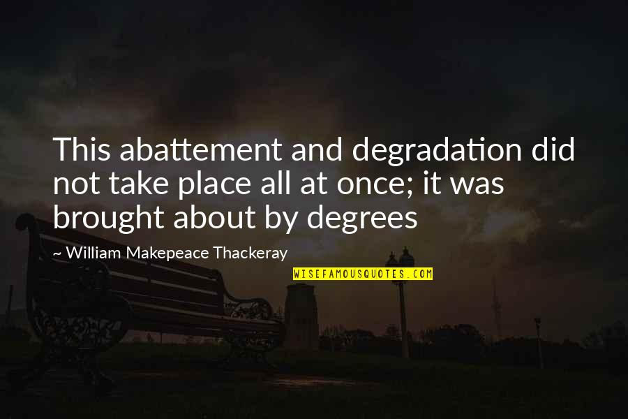 Degradation Quotes By William Makepeace Thackeray: This abattement and degradation did not take place