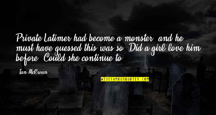 Dehumanization In War Quotes By Ian McEwan: Private Latimer had become a monster, and he
