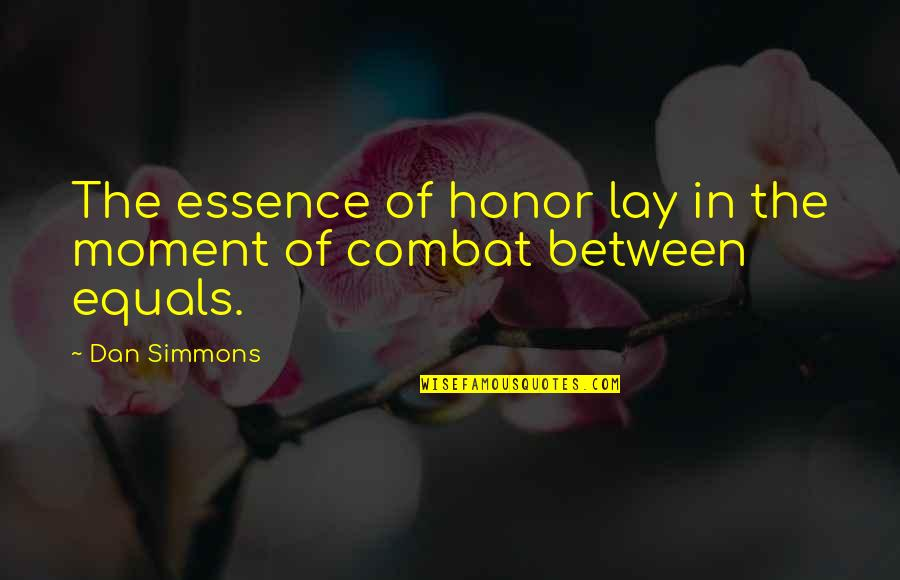 Dehumanize Quotes By Dan Simmons: The essence of honor lay in the moment