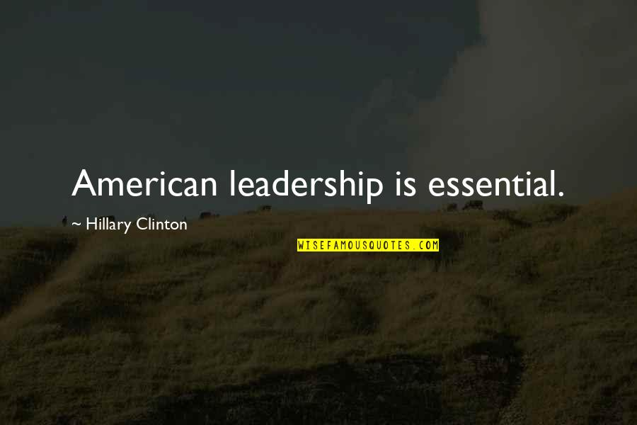 Dehumanize Quotes By Hillary Clinton: American leadership is essential.