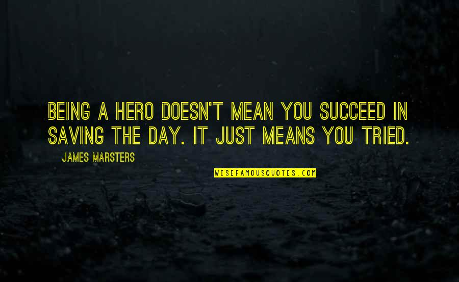 Dehumanize Quotes By James Marsters: Being a hero doesn't mean you succeed in