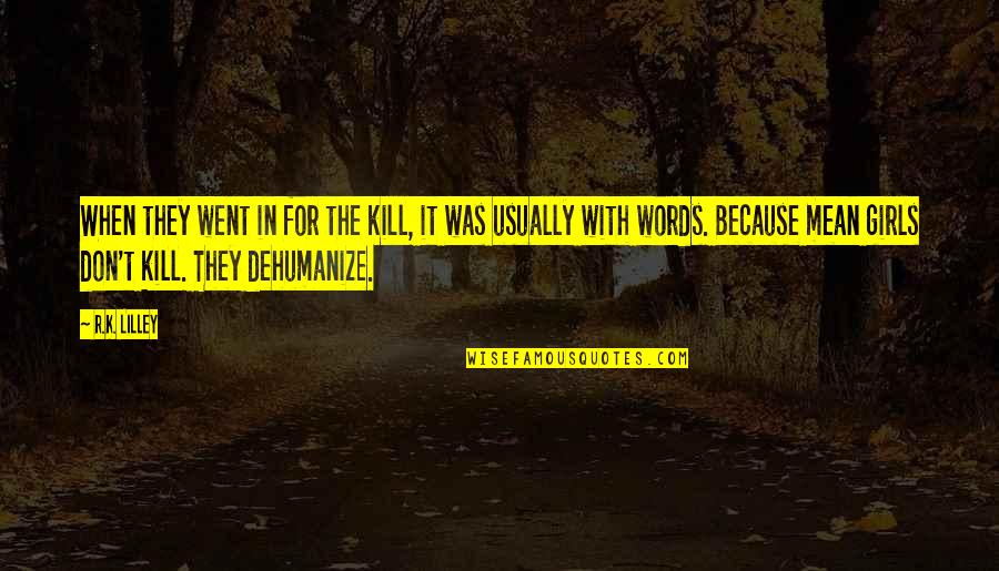 Dehumanize Quotes By R.K. Lilley: When they went in for the kill, it