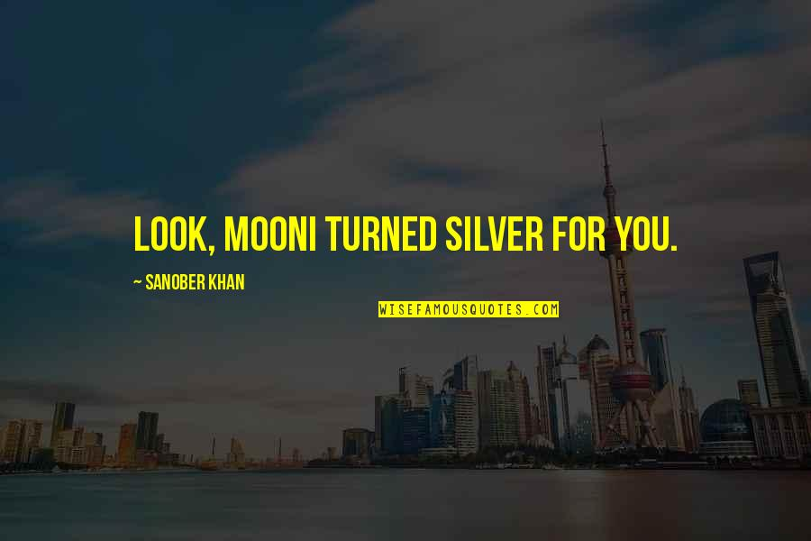 Dehumanize Quotes By Sanober Khan: Look, moonI turned silver for you.