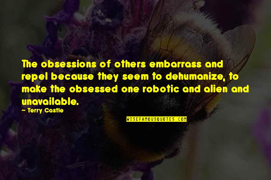 Dehumanize Quotes By Terry Castle: The obsessions of others embarrass and repel because