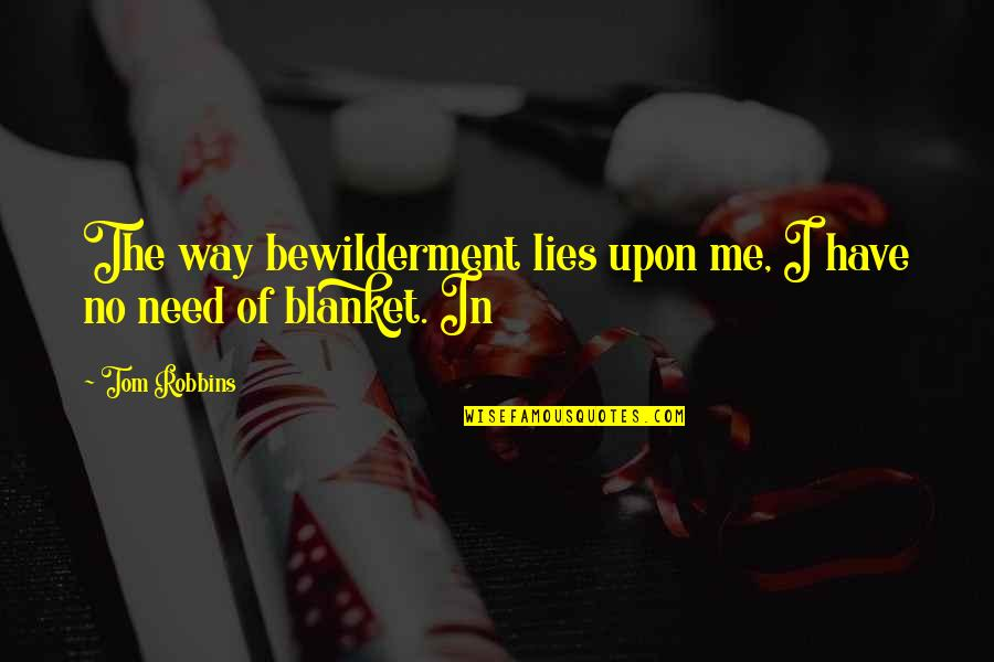 Dehumanize Quotes By Tom Robbins: The way bewilderment lies upon me, I have