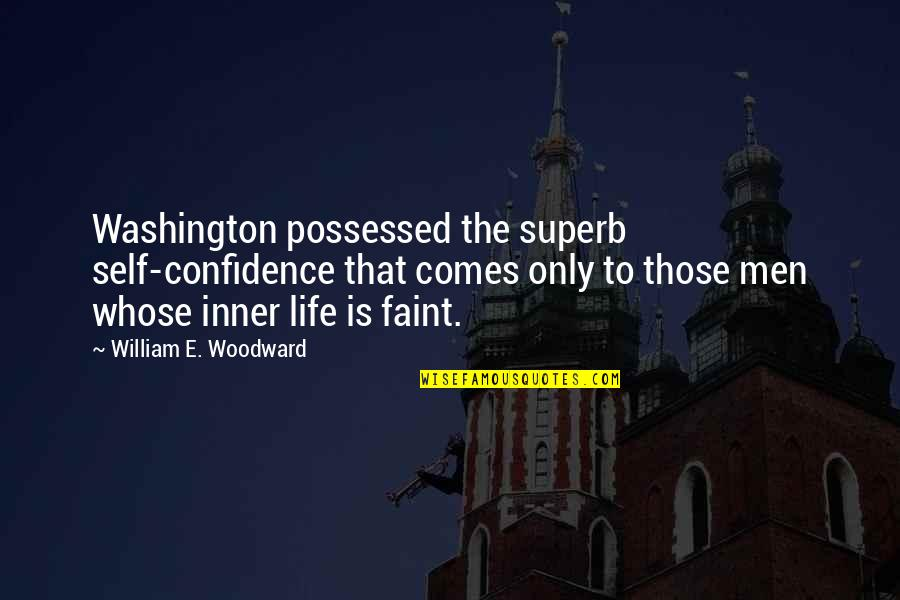 Dehumanize Quotes By William E. Woodward: Washington possessed the superb self-confidence that comes only