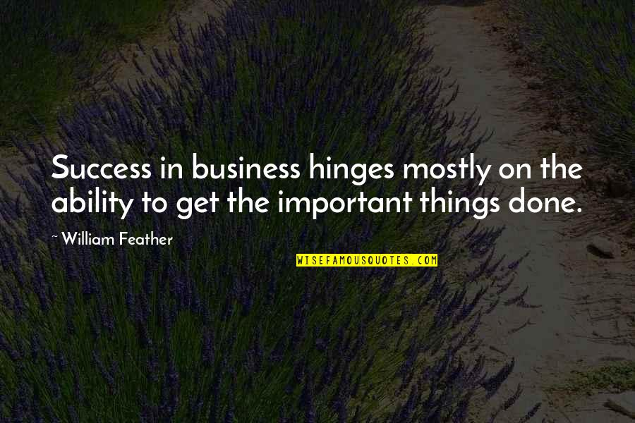 Dehumanize Quotes By William Feather: Success in business hinges mostly on the ability