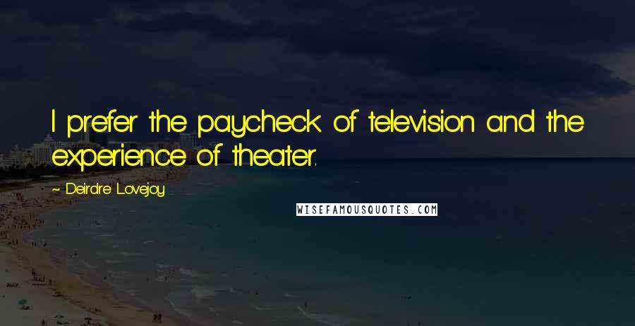 Deirdre Lovejoy quotes: I prefer the paycheck of television and the experience of theater.