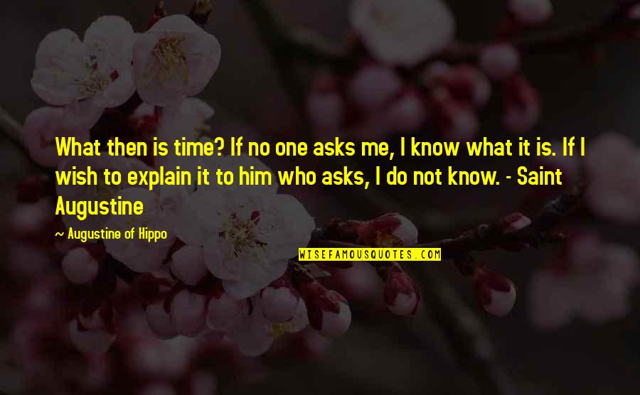 Deiva Thirumagal Quotes By Augustine Of Hippo: What then is time? If no one asks