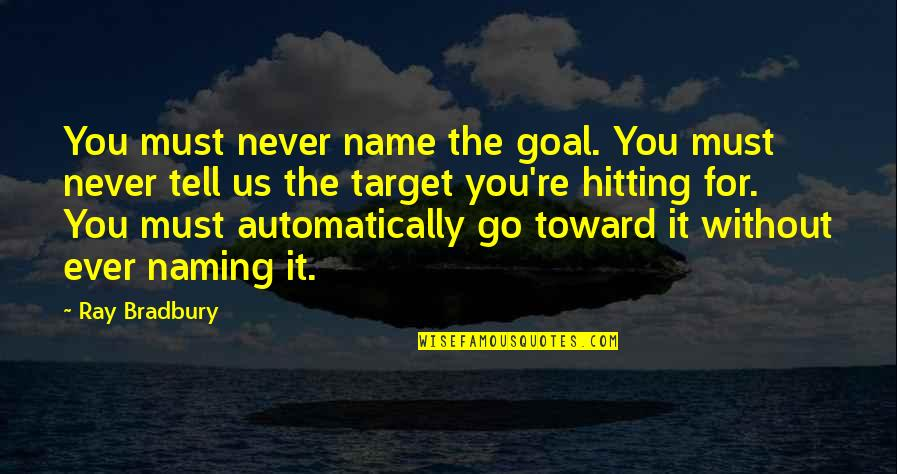 Deiva Thirumagal Quotes By Ray Bradbury: You must never name the goal. You must