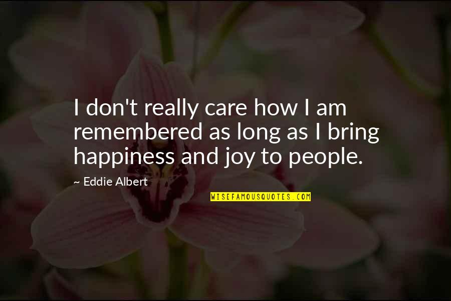 Dekada 70 2002 Quotes By Eddie Albert: I don't really care how I am remembered