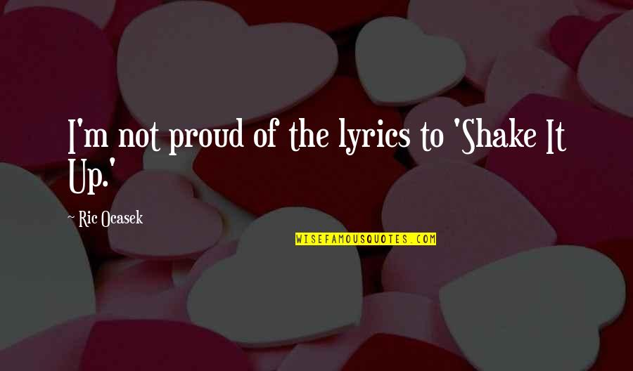 Dekada 70 2002 Quotes By Ric Ocasek: I'm not proud of the lyrics to 'Shake