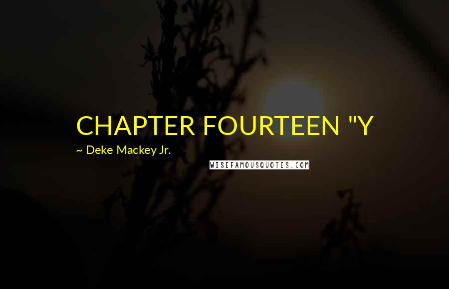 "Deke Mackey Jr. quotes: CHAPTER FOURTEEN ""Y"