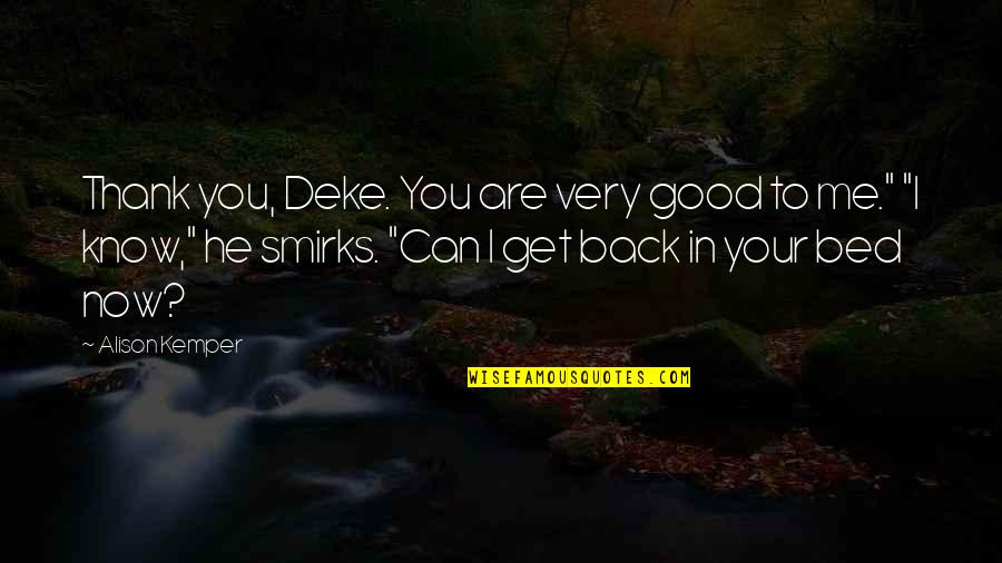 Deke Quotes By Alison Kemper: Thank you, Deke. You are very good to