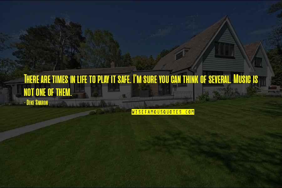 Deke Quotes By Deke Sharon: There are times in life to play it