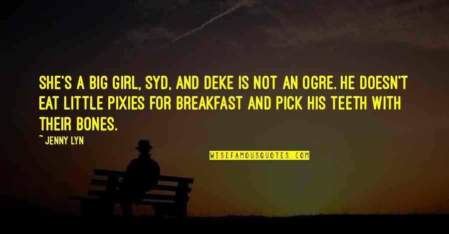 Deke Quotes By Jenny Lyn: She's a big girl, Syd, and Deke is