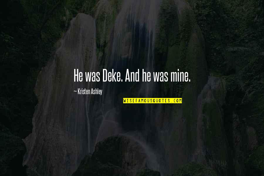 Deke Quotes By Kristen Ashley: He was Deke. And he was mine.